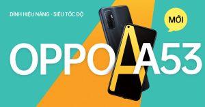 Oppo A53 đỉnh hiệu năng – siêu tốc độ
