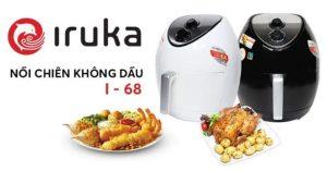 Nồi chiên không dầu Iruka I68 một sản phẩm tiện ích cho mọi gia đình